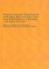Strategies And Techniques In Family Health Practice For Empowering Children And Adolescents (Studies in Health & Hum