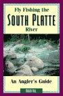 Fly Fishing the South Platte River: An Angler's Guide (The Pruett Series)
