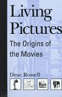 Living Pictures : The Origins of the Movies, Rossell, Deac, 0791437671