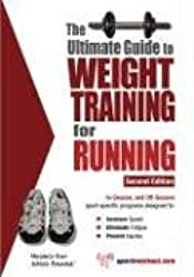 The Ultimate Guide to Weight Training for Running (Ultimate Guide to Weight Training: Running)