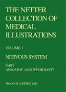 The Netter Collection of Medical Illustrations: Nervous System: Anatomy and Physiology (Netter Collection of Medical Illustrations, Volume 1, Part 1) (Netter Green Book Collection)