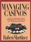 Managing Casinos : A Guide for Entrepreneurs, Management Personnel and Aspiring Managers, Martinez, Ruben, 1569800456