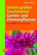 Ulmers grosser Taschenatlas Garten- und Zimmerpflanzen: 1200 Pflanzenporträts für Haus, Garten und Terrasse
