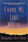 Carry Me Like Water, Benjamin Alire Sáenz, 0060977000