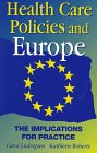 Health Care Policies and Europe : The Implications for Practice, Ludvigsen, Carole and Roberts, Kathleen, 075062485X