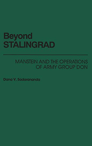 Beyond Stalingrad: Manstein and the Operations of Army Group Don (South Florida Studies in the History of)