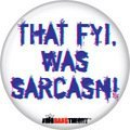 The Big Bang Theory THAT FYI WAS SARCASM Small Badge Button 1 inch Button