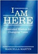 I Am Here: Channeled Wisdom for Changing Times