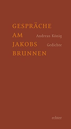 Gespräche am Jakobsbrunnen: Gedichte