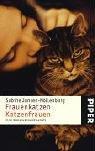 Frauenkatzen – Katzenfrauen: Eine Seelenverwandtschaft