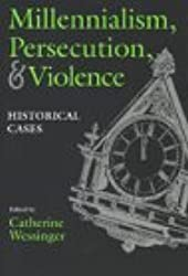 Millennialism, Persecution, and Violence: Historical Cases (Religion and Politics)