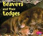 Beavers and Their Lodges, Martha E. H. Rustad and Martha E. Rustad, 0736825827