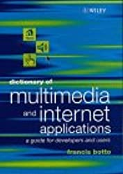 Dictionary of Multimedia & Internet Applications - A Guide for Developers & Users