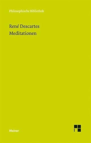 Meditationen über die erste Philosophie (Philosophische Bibliothek)
