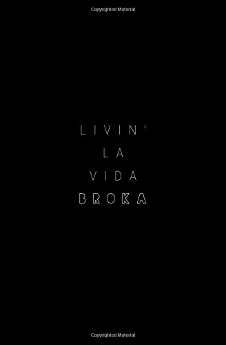 Livin' La Vida Broka: Small Softcover Blank Lined Notebook; Motivational Quote Notebook, Inspirational Notebook, Chalkboard Art, Funny Notebooks, Gift ... Anniversary, Bridesmaids, Best Friends