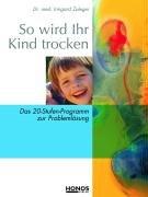 So wird Ihr Kind trocken: Das 20-Stufen-Programm zur Problemlösung
