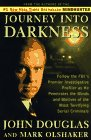 JOURNEY INTO DARKNESS: Follow the FBI's Premier Investigative Profiler as He Penetrates the Minds and Motives of the Mos