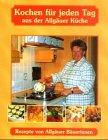 Kochen für jeden Tag: Rezepte von Allgäuer Bäuerinnen