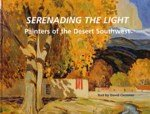 Serenading the Light : Painters of the Desert Southwest, Clemmer, David, 0971915024