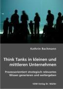 Think Tanks in kleinen und mittleren Unternehmen: Prozessorientiert strategisch relevantes Wissen generieren und weitergeben Broschiert – September 2006 Kathrin Bachmann VDM Verlag Dr. Müller 3865508820 Betriebswirtschaft