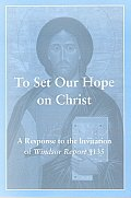 To Set Our Hope on Christ: A Response to the Invitation of Windsor Report 135