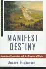 Manifest Destiny : American Expansion and the Empire of Right, Stephanson, Anders, 0809067218