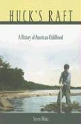Huck's Raft: A History of American Childhood by Belknap Press