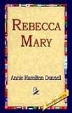 Rebecca Mary, Annie Hamilton Donnell, 1421809079