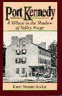 Port Kennedy : A Village in the Shadow of Valley Forge, Sweeny-Justice, Karen, 0939631784