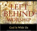 Left Behind Worship: God Is With Us