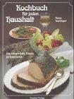 Kochbuch für jeden Haushalt. Die bürgerliche Küche in Österreich