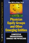Physician Equity Groups and Other Emerging Entities : Competitive Organizational Choices for Physicians, McCall-Perez, Fred, 0786309601