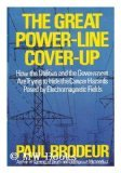 The Great Power-Line Coverup : How the Utilities and the Government Are Trying to Hide the Cancer Hazard Posed by Electromagnetic Fields, Brodeur, Paul, 0316109096