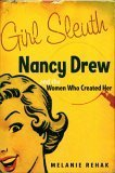 Girl Sleuth: Nancy Drew and the Women Who Created Her, Rehak, Melanie
