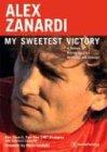 Alex Zanardi  My Sweetest Victory  A Memoir Of Racing Success Adversity And Courage