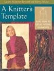 A Knitter's Template: Easy Steps to Great-Fitting Garments