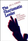 The Charismatic Leader : Behind the Mystique of Exceptional Leadership, Conger, Jay A., 1555421717