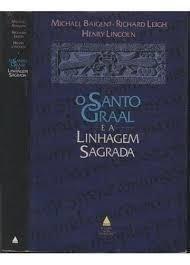 O Santo Graal e a Linhagem Sagrada