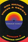 One Nation under a Groove : Motown and American Culture, Early, Gerald, 0880013796