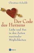 Der Code des Herzens: Liebe und Sex in den Zeiten maximaler Möglichkeiten