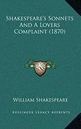 Shakespeare's Sonnets And A Lovers Complaint (1870) PDF