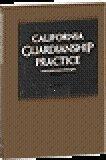 California Guardianship Practice 2012, Robert S. Kosloff, et al., 076261837X