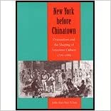 New York Before Chinatown 1776-1882 Orientalism and the Shaping of American Culture