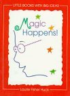 img - for Magic Happens! (Little Books With Big Ideas) by Laurie Fisher Huck (1996-10-03) book / textbook / text book
