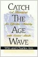 Ebook download Englisch kostenlos Catch the Age Wave: A Handbook for Effective Ministry with Senior Adults by Charles Arn,Win Arn 0834118009 CHM