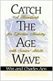Catch the Age Wave, Win Arn and Charles Arn, 0834118009