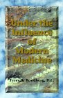 Under the Influence of Modern Medicine, Terry A. Rondberg, 0964716836