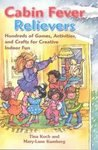 Cabin Fever Relievers: Hundreds of Games, Activities, and Crafts for Creative Indoor Fun