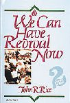 We Can Have Revival Now : Soul Winner's Fire, Rice, John R., 0873989023