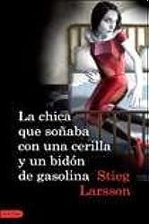CHICA QUE SOÑABA CON UNA CERILLA Y UN BIDON DE GASOLINA, LA (Spanish Edition)
